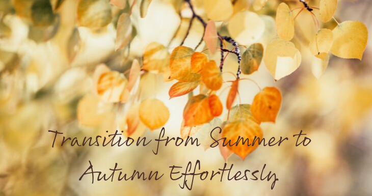 Transition from Summer to Autumn Effortlessly