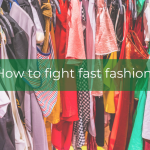 How to fight fast fashion